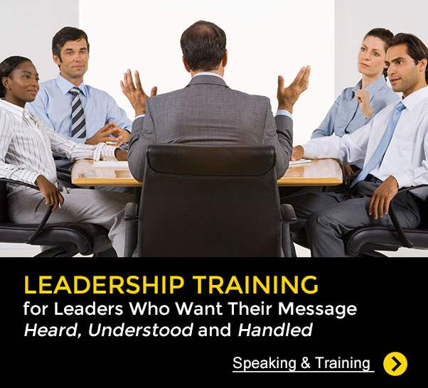 Leadership Training for Leaders Who Want Their Message Heard, Understood and Handled